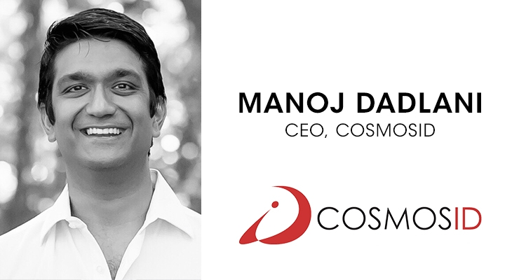 An Interview with Manoj Dadlani, CEO, CosmosID