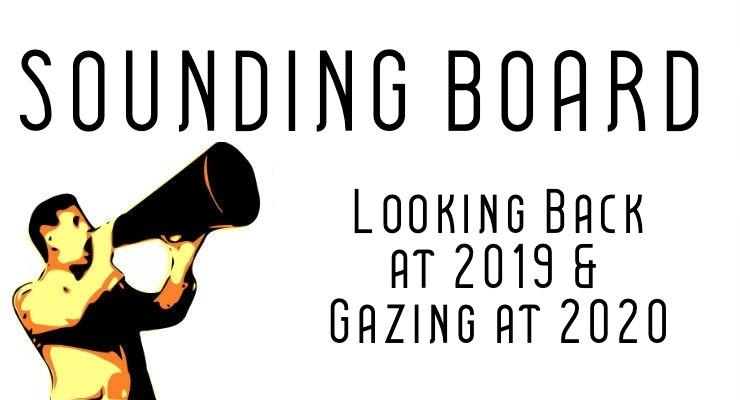 Sounding Board: Looking Back at 2019 and Gazing at 2020
