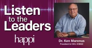 Listen to the Leaders: ICMAD President & CEO Ken Marenus