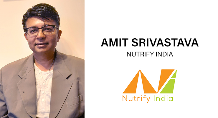 An Interview with Amit Srivastava, Chief Catalyst, Responsible Nutrition Business, Nutrify India