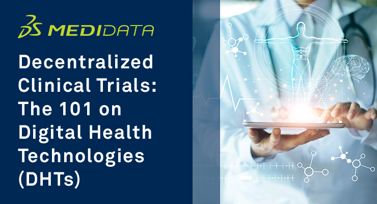 Decentralized Clinical Trials: The 101 on Digital Health Technologies (DHTs)