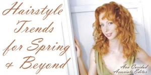 Hairstyle Trends for Spring  Beyond