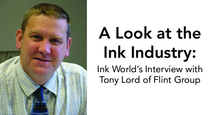 A Look at the Ink Industry: Ink World's Interview with Tony Lord of Flint Group