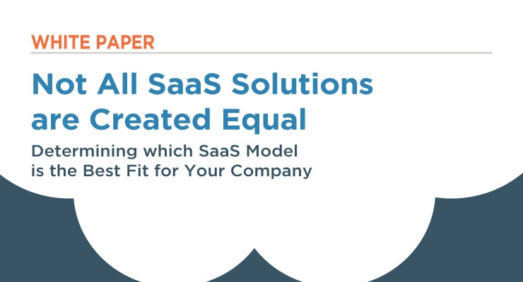 Not all SaaS Solutions are Created Equal: Determining Which SaaS Model is the Best Fit for Your Company