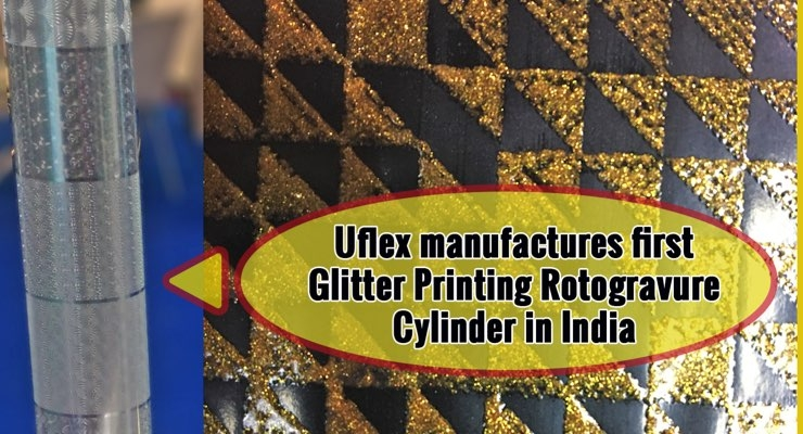 Uflex Manufactures First Glitter Printing Rotogravure Cylinder in India