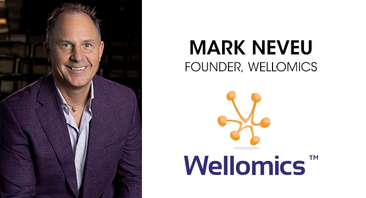 An Interview with Mark Neveu, PhD, CEO, CSO & Founder, Wellomics