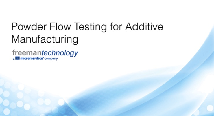 Freeman Technology eBook Addresses Powder Flow Testing for Additive Manufacturing