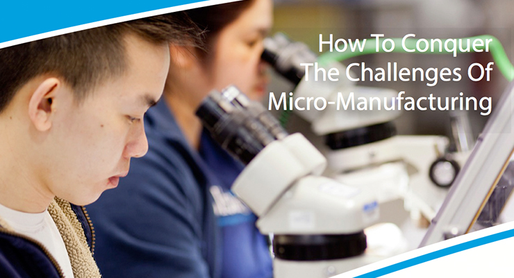 How To Conquer The Challenges Of Micro-Manufacturing