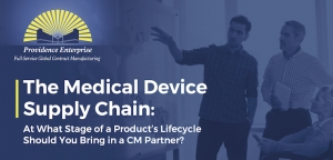 Medical Device Supply Chain: At What Stage of a Product's Lifecycle Should You Bring in a CM Partner