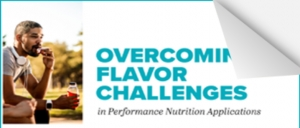 OVERCOMING FLAVOR CHALLENGES in Performance Nutrition Applications
