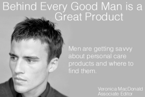 Behind Every Good Man is a Great Product