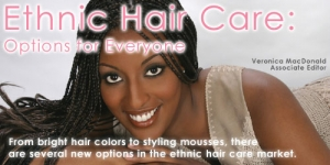 Ethnic Hair Care: Options for Everyone
