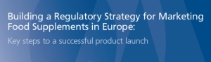 Building a Regulatory Strategy for Marketing Food Supplements in Europe: Key steps to a successful product launch