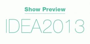 IDEA 2013 Show Preview